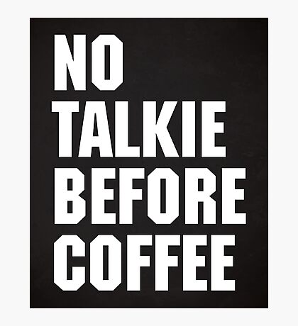 No Talkie Before Coffee Funny Quote Photographic Print