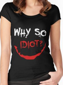 Heath Ledger Why So Serious Idiot Joker Women's Fitted Scoop T-Shirt