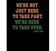 We're Not Here Just To Take Part We're Here To Take Over - McGregor Photographic Print