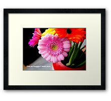 I'm so happy I met you - love Framed Print
