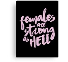 female are strong as helllll Canvas Print