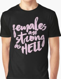 female are strong as helllll Graphic T-Shirt