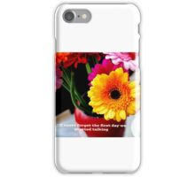 I'll never forget the first day we started talking love iPhone Case/Skin