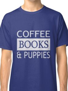 Coffee, Books and Puppies  Classic T-Shirt