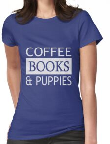 Coffee, Books and Puppies  Womens Fitted T-Shirt