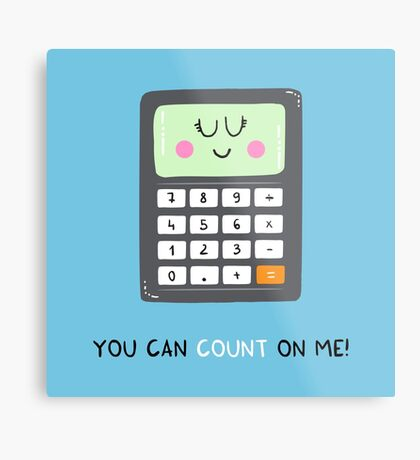 You can count on me Metal Print