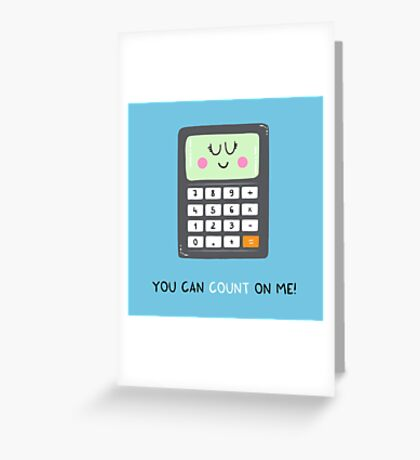 You can count on me Greeting Card