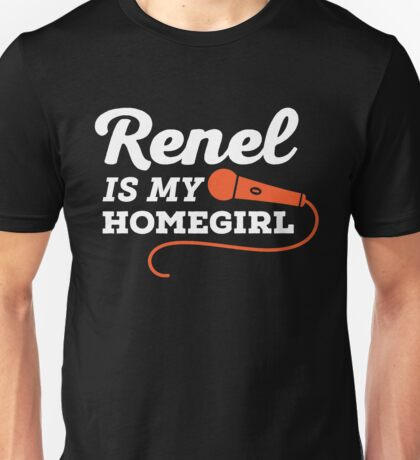 Renel Is My Homegirl Unisex T-Shirt