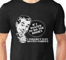 If I Wanted To Do The Dishes I Wouldn't Have Gotten Married - Funny T-Shirts Unisex T-Shirt