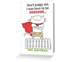I was born to be awesome, not perfect. / Cat doodle Greeting Card