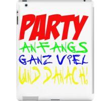 Party - Anfangs ganz viel und danach! iPad Case/Skin