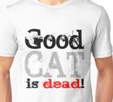 Good Cat is dead Unisex T-Shirt
