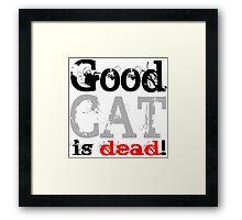 Good Cat is dead Framed Print