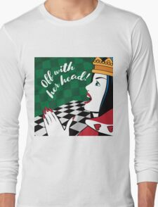 Alice in Wonderland Queen of Hearts yells off with her head Long Sleeve T-Shirt