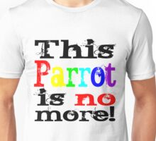 This Parrot is no more Unisex T-Shirt
