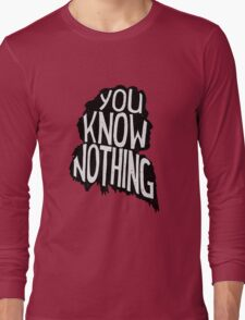 You know nothing, quote (black) Long Sleeve T-Shirt