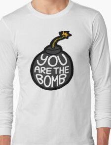 You are the Bomb! Long Sleeve T-Shirt