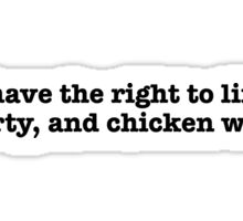 I have the right to life, liberty, and chicken wings Sticker