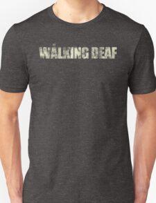 the walking deaf Unisex T-Shirt