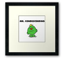 Mr Condescending Framed Print