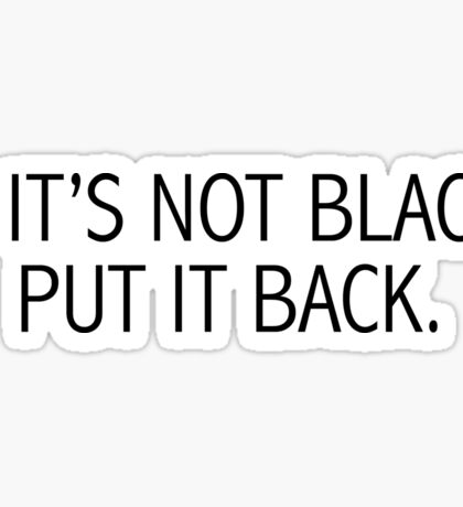 If It's Not Black, Put It Back Sticker