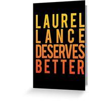 Laurel Lance Deserves Better Greeting Card