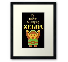 I'd Rather Be Playing Zelda Framed Print