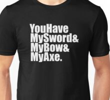 The Lord Of The Rings - You Have My Sword And My Bow And My Axe Unisex T-Shirt