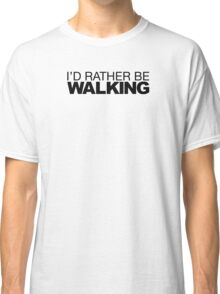 I'd rather be Walking Classic T-Shirt