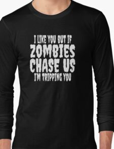I Like You But If Zombies Chase Us I'm Tripping You Long Sleeve T-Shirt