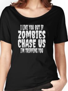 I Like You But If Zombies Chase Us I'm Tripping You Women's Relaxed Fit T-Shirt