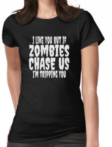 I Like You But If Zombies Chase Us I'm Tripping You Womens Fitted T-Shirt