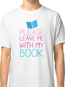 Please leave me with my Book Classic T-Shirt