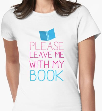 Please leave me with my Book Womens Fitted T-Shirt