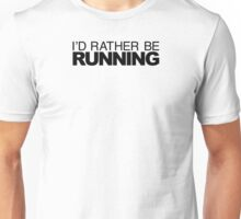 I'd rather be RUNNING Unisex T-Shirt