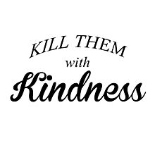 Kill Them With Kindness White Vers Photographic Print