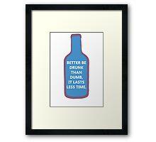 Better be drunk ! Framed Print