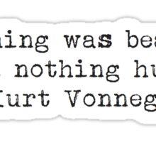 """Everything was beautiful and nothing hurt."" -Kurt Vonnegut Sticker"