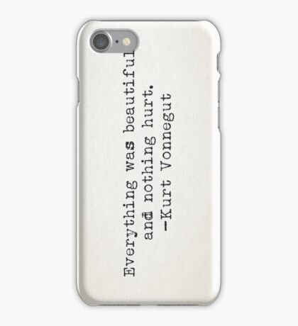 """Everything was beautiful and nothing hurt."" -Kurt Vonnegut iPhone Case/Skin"