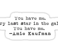 """You have me..."" -Amie Kaufman Sticker"