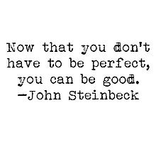 """""""...you can be good."""" -John Steinbeck Photographic Print"""