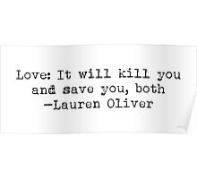 """""""Love: it will kill you..."""" -Lauren Oliver Poster"""