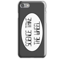 Science Take The Wheel iPhone Case/Skin