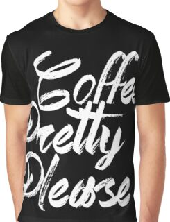coffee pretty please black and white Graphic T-Shirt