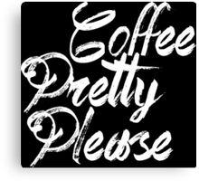 coffee pretty please black and white Canvas Print