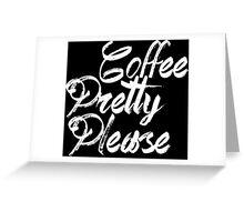 coffee pretty please black and white Greeting Card