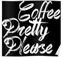 coffee pretty please black and white Poster