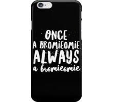 Once a Bromieomie always a Bromieomie #2 iPhone Case/Skin