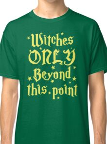 Witches only beyond this point Classic T-Shirt