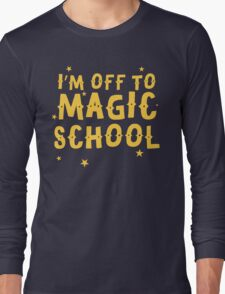I'm off to MAGIC SCHOOL Long Sleeve T-Shirt